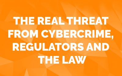 The Real Threat From Cybercrime, Regulators and the Law